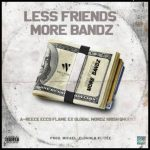 TWC – Less Friends More Bandz FT. A-Reece, Ecco, Flame, Wordz, EX Globa, Krish & Ghoust