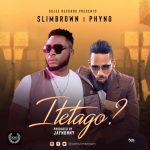 Slim Brown x Phyno – Itetago