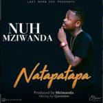 Nuh Mziwanda – Natapatapa