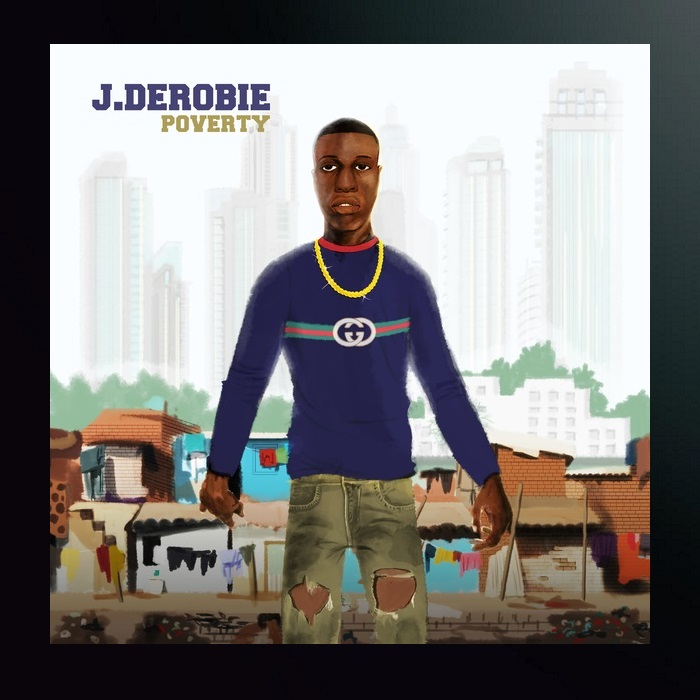 J.derobie – Poverty Ft. Mr Eazi