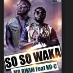 Mr Bikim – So So Waka Ft. KO-C