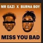 Mr Eazi – Miss You Bad Ft. Burna Boy