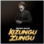 Brown Mauzo – Kizunguzungu