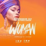Professor Jay – Woman Ft. Victoria Kimani