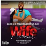 Ramso So – Wife Material Ft. Mr Blue & Prince Tozzy