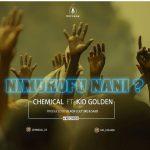 Chemical – Nimuhofu Nani Ft Kid Golden