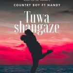 Country Boy – Tuwashangaze ft. Nandy