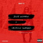 Ray C – Your Woman Ft. Salmin Swaggz