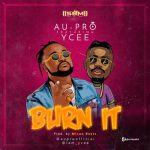 Au-Pro – Burn It Ft. Ycee