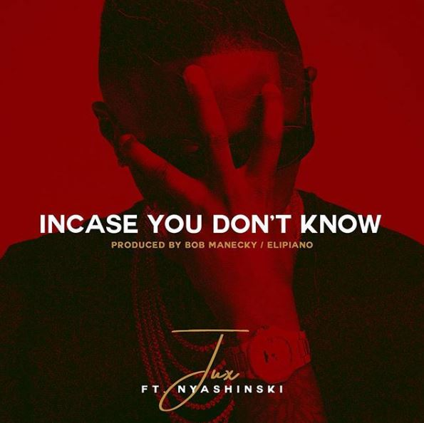 Mp3 Download – Jux – Incase You Don't Know Ft  Nyashinski