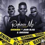 Grenade – Replace Me (Remix) Ft. Sheebah, John Blaq