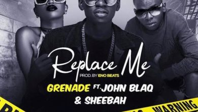 Grenade - Replace Me (Remix) Ft. Sheebah, John Blaq