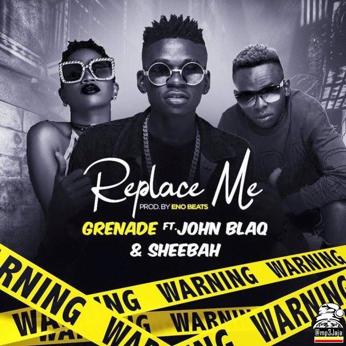 Grenade - Replace Me (Remix) Ft. Sheebah, John Blaq