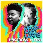 HassBoss – Make Me Love Ft. Teni