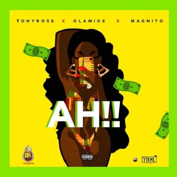Tony Ross – Ah!! ft. Olamide, Magnito