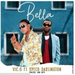 Vic O – Bella ft. Speed Darlington