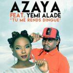 Azaya – Tu Me Rends Dingue Ft. Yemi Alade