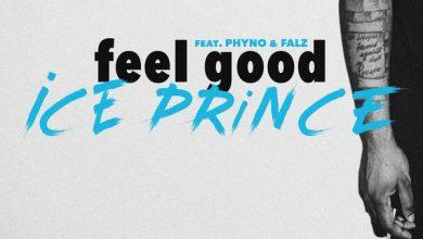 Ice Prince – Feel Good ft. Phyno, Falz