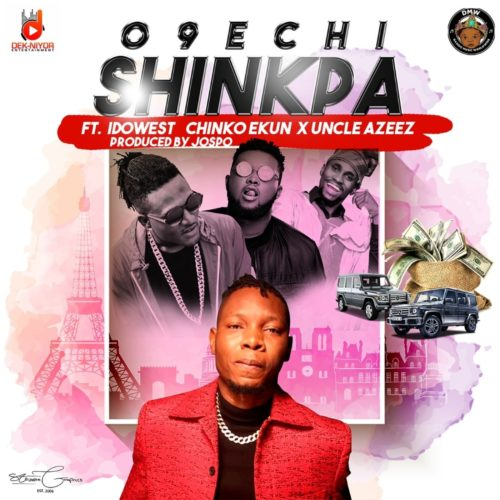 O9echi – Shinkpa Ft. Idowest, Chinko Ekun & Uncle Azeez