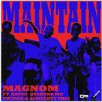 Magnom – Maintain ft. Kayso, Quamina Mp, Twitch, Almighty Trei