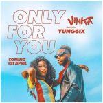 Vinka – Only For You ft. Yung6ix