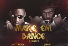 Jay Trigga – Make Em Dance (Remix) Ft. Dremo