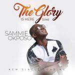 Sammie Okposo – The Glory Is Here (Live)