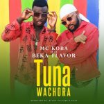 Mc Koba Ft Beka Flavour – Tunawachora