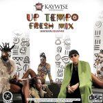 DJ Kaywise – Up Tempo Fresh Mix