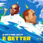 B-Red – E Better Ft. Don Jazzy