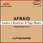Lastee – Afraid Ft. Rowlene, Tiga Maine