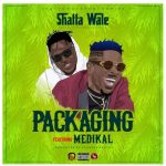 Shatta Wale – Packaging ft. Medikal