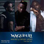 Wax Dey – Magufuli Ft. Mr Leo & Locko