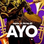 Abdul – Ayo Ft. Victor AD