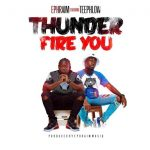 Ephraim ft Teephlow – Thunder Fire You