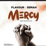 Flavour x Semah – Mercy