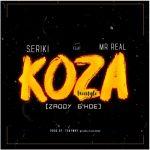 Seriki ft Mr Real – Koza (Freestyle)
