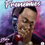 2Baba – Frenemies 2.0 ft. Waje