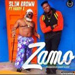 Slim Brown – Zamo ft. Harry B