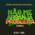Mr Bow ft. Jah Prayzah & Yuri da Cunha – Não me arranja problema Remix