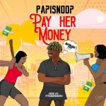 Papisnoop ft. Naira Marley – Pay Her Money